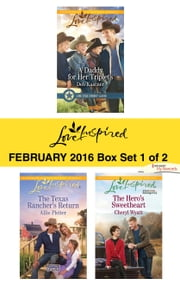Love Inspired February 2016 - Box Set 1 of 2 - A Daddy for Her Triplets\The Texas Rancher's Return\The Hero's Sweetheart ebook by Deb Kastner,Allie Pleiter,Cheryl Wyatt