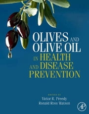 Olives and Olive Oil in Health and Disease Prevention ebook by Victor R. Preedy,Ronald Ross Watson