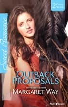 Outback Proposals/The Outback Engagement/Marriage At Murraree ebook by Margaret Way