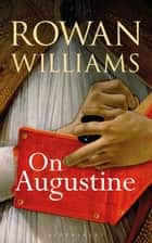 On Augustine ebook by The Right Reverend and Right Honourable Lord Williams of Oystermouth Rowan Williams
