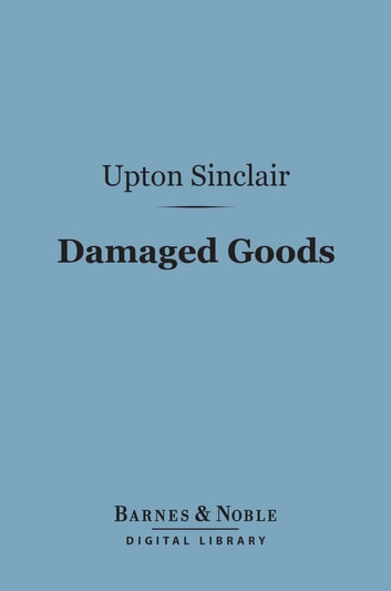 Damaged Goods (Barnes & Noble Digital Library) ebook by Upton Sinclair