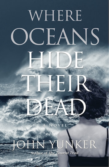 Where Oceans Hide Their Dead - A Novel ebook by John Yunker