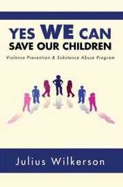 Yes We Can Save Our Children ebook by Julius Wilkerson
