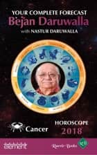 Horoscope 2018: Your Complete Forecast, Cancer ebook by Nastur Daruwalla, Bejan Daruwalla