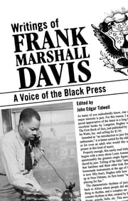 Writings of Frank Marshall Davis - A Voice of the Black Press ebook by John Edgar Tidwell