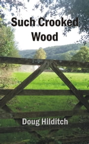 Such Crooked Wood ebook by Doug Hilditch