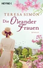 Die Oleanderfrauen - Roman ebook by Teresa Simon