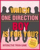 Which One Direction Boy is For You? - Fun and Interactive Personality Trivia Game Test - One Hundred (100) Jam Packed Questions for Accurate Results to Find Out Your One Direction Love! (Version B) ebook by Sheri London