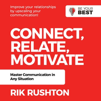 Connect Relate Motivate - Master Communication in Any Situation audiobook by Rik Rushton