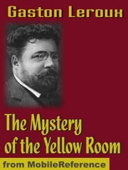 The Mystery Of The Yellow Room: Extraordinary Adventures Of Joseph Rouletabille, Reporter (Mobi Classics) ebook by Gaston Leroux