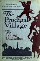 The Prodigal Village ebook by Irving Bacheller