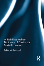 A Biographical Dictionary of Russian and Soviet Economists ebook by Robert Campbell