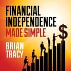 Financial Independence Made Simple audiobook by Brian Tracy