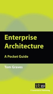 Enterprise Architecture - A Pocket Guide ebook by Tom Graves