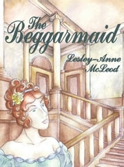 The Beggarmaid ebook by McLeod, Lesley-Anne
