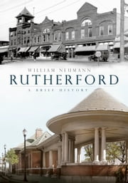 Rutherford - A Brief History ebook by William Neumann