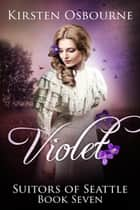 Violet - Suitors of Seattle, #7 ebook by Kirsten Osbourne