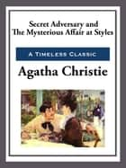 Secret Adversay & The Mysterious Affair at Styles ebook by Agatha Christie