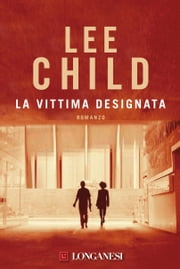 La vittima designata - Serie di Jack Reacher ebook by Lee Child,Adria Tissoni