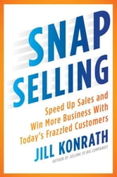 SNAP Selling - Speed Up Sales and Win More Business with Today's Frazzled Customers ebook by Jill Konrath