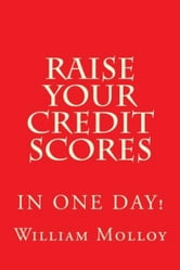 Raise Your Credit Scores! ebook by William Molloy