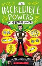 The Incredible Powers of Montague Towers ebook by Alan Sunderland