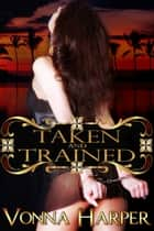 Taken and Trained ebook by Vonna Harper
