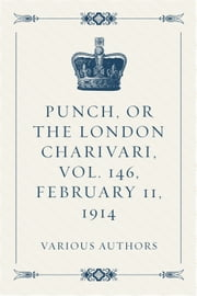 Punch, or the London Charivari, Vol. 146, February 11, 1914 ebook by Various Authors