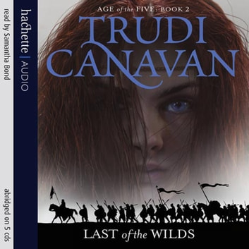 Last Of The Wilds - Book 2 of the Age of the Five audiobook by Trudi Canavan
