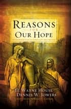 Reasons for Our Hope ebook by H. Wayne House, Dennis W. Jowers