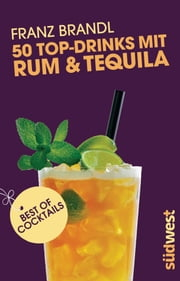 50 Top-Drinks mit Rum und Tequila ebook by Franz Brandl