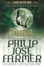 Lord Tyger - A Grandmaster Novel ebook by Philip José Farmer, Joe R. Lansdale