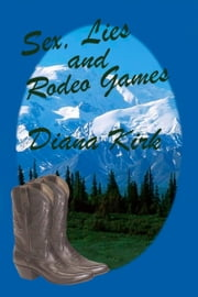Sex, Lies and Rodeo Games ebook by Diana Kirk