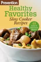 Prevention Healthy Favorites: Slow Cooker Recipes - 48 Easy & Delicious Dishes!: A Cookbook ebook by Editors Of Prevention Magazine