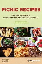 Picnic Recipes: 25 Family-Friendly Summer Meals, Snacks & Desserts ebook by PBS Parents