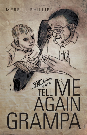 TELL ME AGAIN GRAMPA ebook by Merrill Phillips