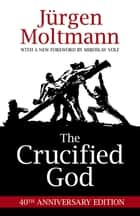 The Crucified God ebook by Jurgen Moltmann