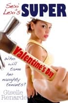 Sexi Lexi's Super Valentine's Day ebook by Giselle Renarde
