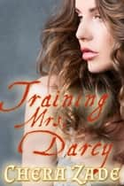 Training Mrs. Darcy ebook by Delaney Jane, Chera Zade, A Lady