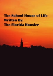 The School House of Life ebook by The Florida Hoosier