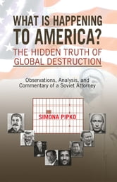What is Happening to America?The Hidden Truth of Global Destruction ebook by Simona Pipko