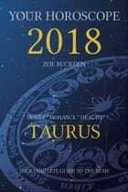 Your Horoscope 2018: Taurus ebook by Zoe Buckden