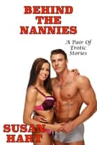Behind The Nannies: A Pair of Erotic Stories ebook by Susan Hart