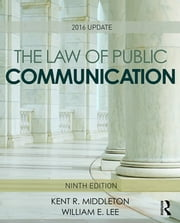The Law of Public Communication - 2016 Update ebook by Kent R. Middleton,William E. Lee