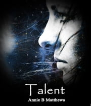 Talent [Talents Series Book 1] ebook by Annie B. Matthews