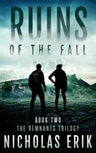 Ruins of the Fall - The Remnants Trilogy, #2 ebook by Nicholas Erik