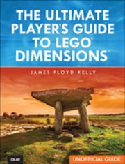 The Ultimate Player's Guide to LEGO Dimensions [Unofficial Guide] ebook by James Floyd Kelly