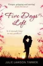 Five Days Left eBook by Julie Lawson Timmer