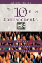 The Ten Commandments - Timeless Challenges for Today ebook by Mitch Finley