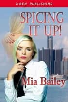Spicing It Up! ebook by Mia Bailey